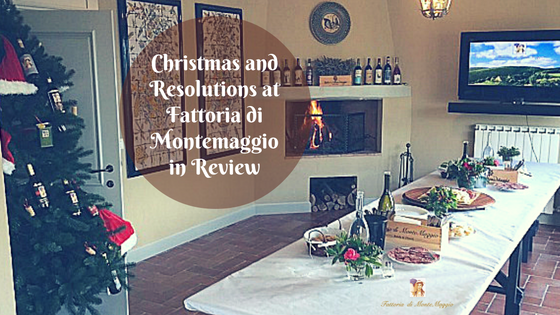 Christmas and Resolutions at Fattoria di Montemaggio in Review