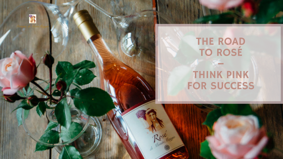 The Road to Rosé – Think Pink for Success